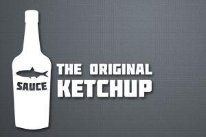 Iniţial ketchup-ul nu a avut nici o legătură cu roşiile